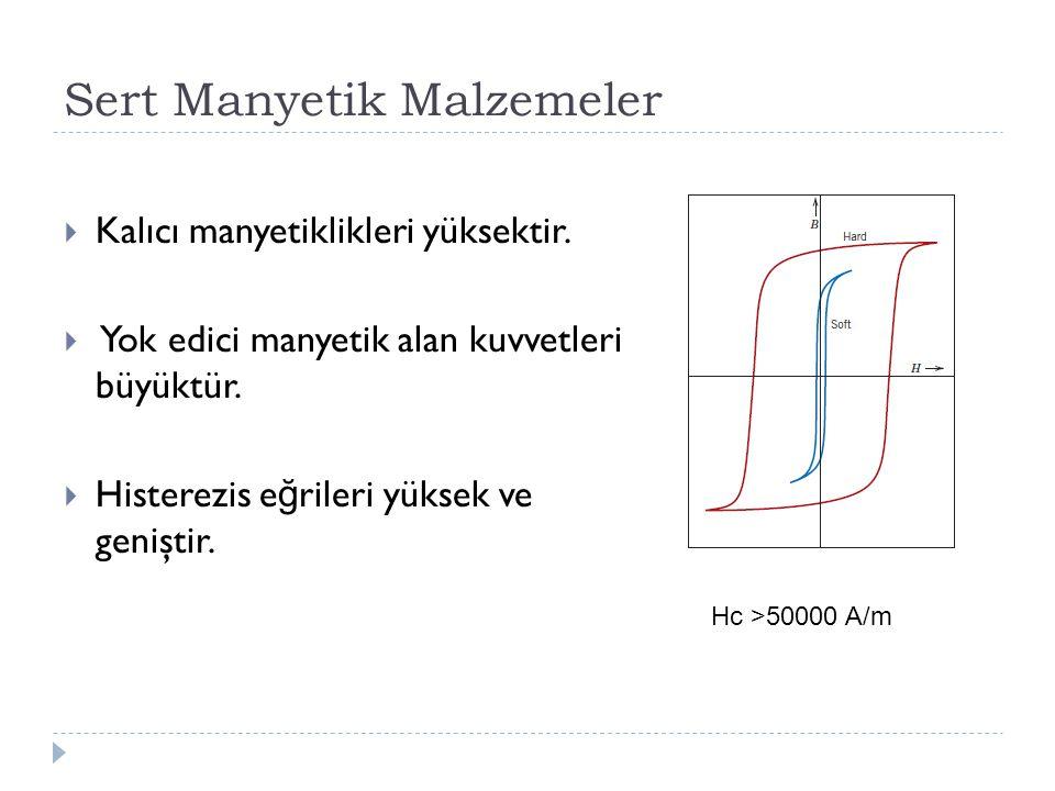 Sert Manyetik Malzemeler  Kalıcı manyetiklikleri yüksektir.