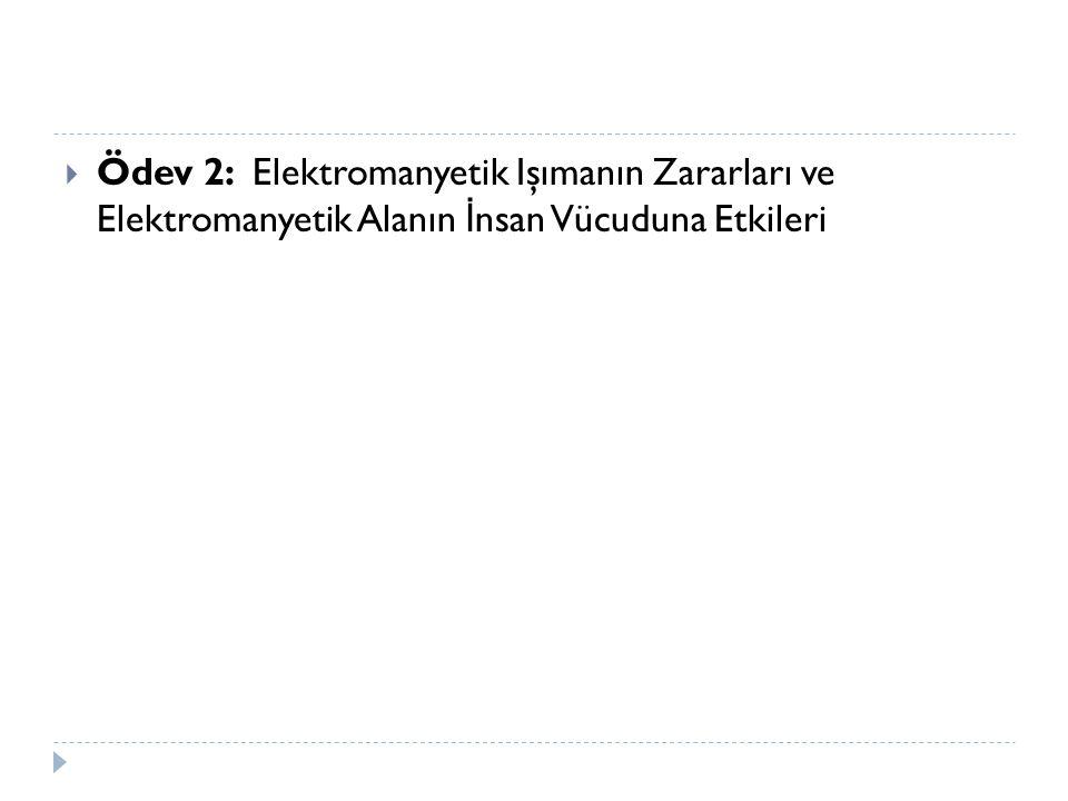  Ödev 2: Elektromanyetik Işımanın Zararları ve Elektromanyetik Alanın İ nsan Vücuduna Etkileri