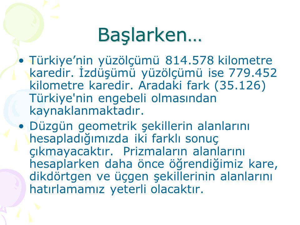 Başlarken… Türkiye'nin yüzölçümü 814.578 kilometre karedir.
