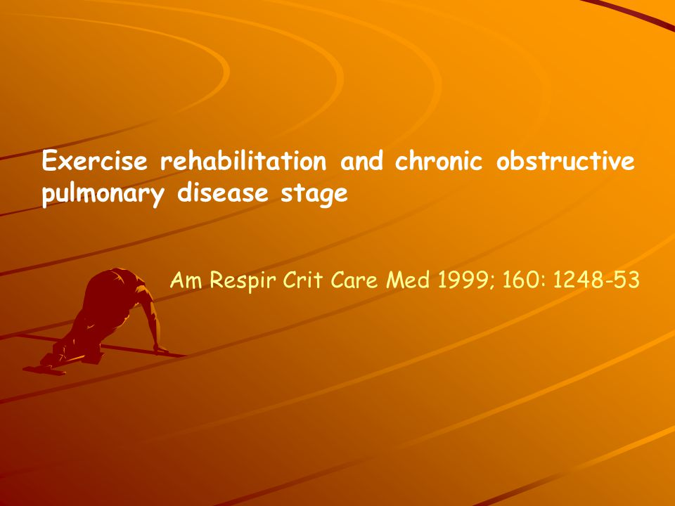 Exercise rehabilitation and chronic obstructive pulmonary disease stage Am Respir Crit Care Med 1999; 160: 1248-53