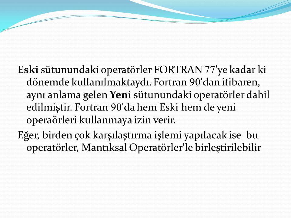 Eski sütunundaki operatörler FORTRAN 77 ye kadar ki dönemde kullanılmaktaydı.
