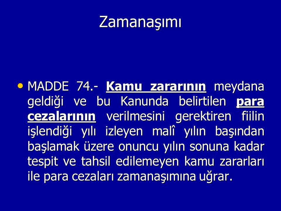 Zamanaşımı MADDE 74.- Kamu zararının meydana geldiği ve bu Kanunda belirtilen para cezalarının verilmesini gerektiren fiilin işlendiği yılı izleyen ma