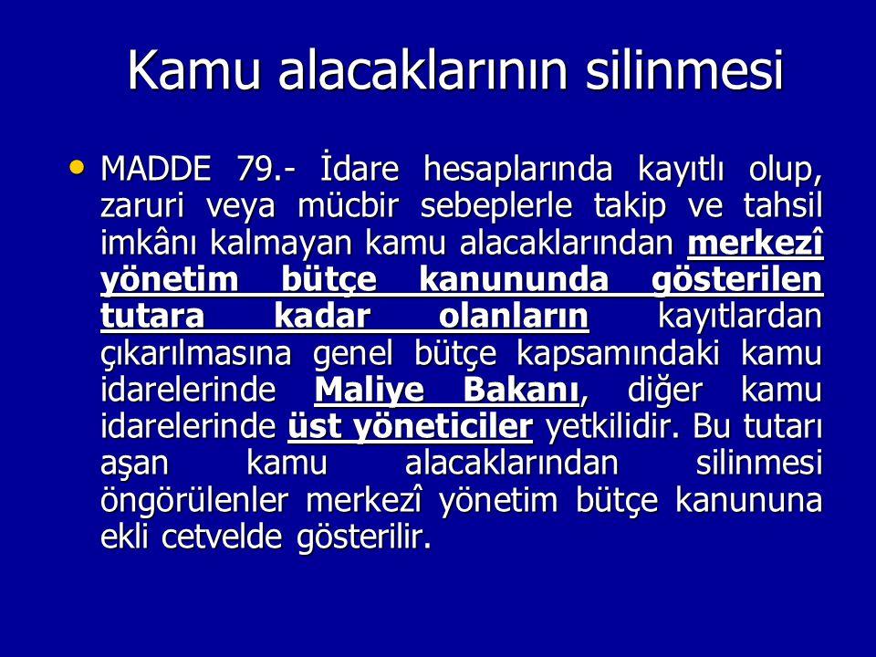 Kamu alacaklarının silinmesi MADDE 79.- İdare hesaplarında kayıtlı olup, zaruri veya mücbir sebeplerle takip ve tahsil imkânı kalmayan kamu alacakları
