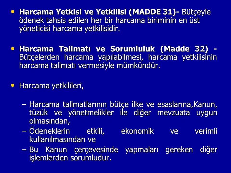 Harcama Yetkisi ve Yetkilisi (MADDE 31)- Bütçeyle ödenek tahsis edilen her bir harcama biriminin en üst yöneticisi harcama yetkilisidir. Harcama Yetki