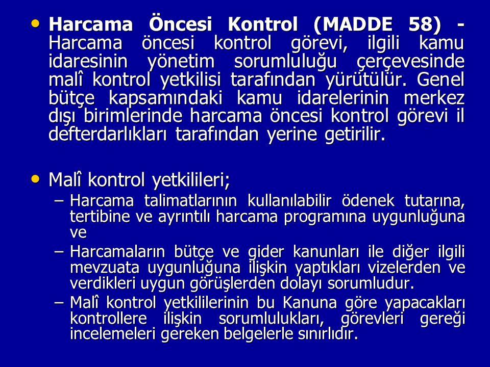Harcama Öncesi Kontrol (MADDE 58) - Harcama öncesi kontrol görevi, ilgili kamu idaresinin yönetim sorumluluğu çerçevesinde malî kontrol yetkilisi tara