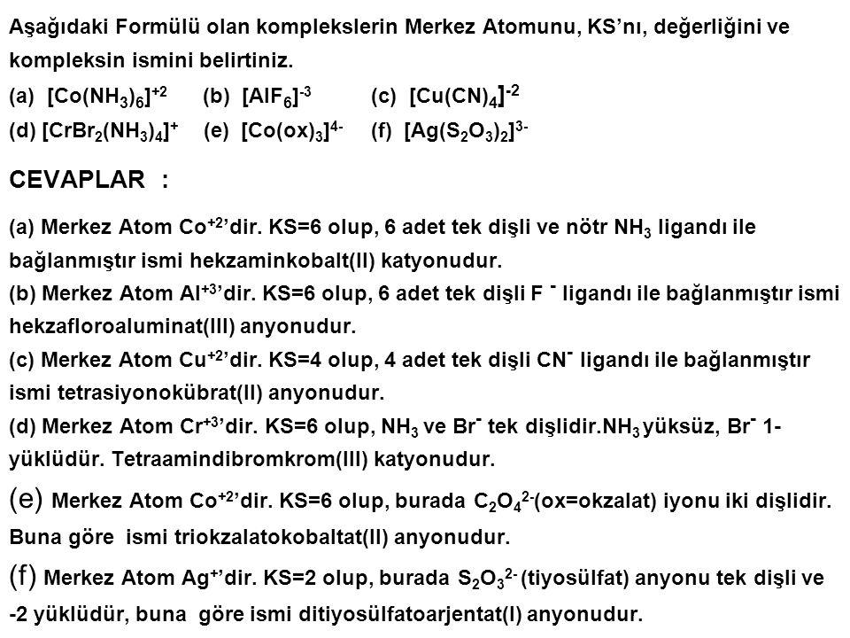 Aşağıdaki Formülü olan komplekslerin Merkez Atomunu, KS'nı, değerliğini ve kompleksin ismini belirtiniz. (a) [Co(NH 3 ) 6 ] +2 (b) [AlF 6 ] -3 (c) [Cu