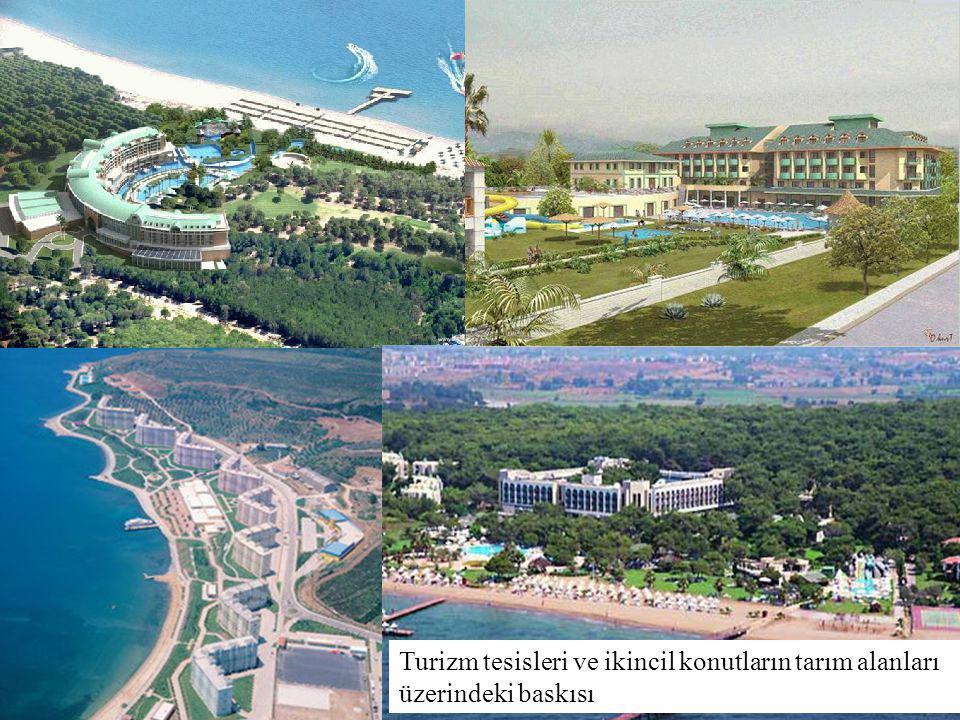 Turizm tesisleri ve ikincil konutların tarım alanları üzerindeki baskısı