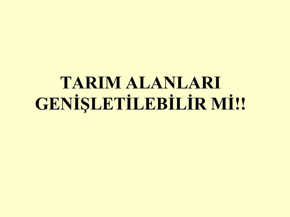 TARIM ALANLARI GENİŞLETİLEBİLİR Mİ!!