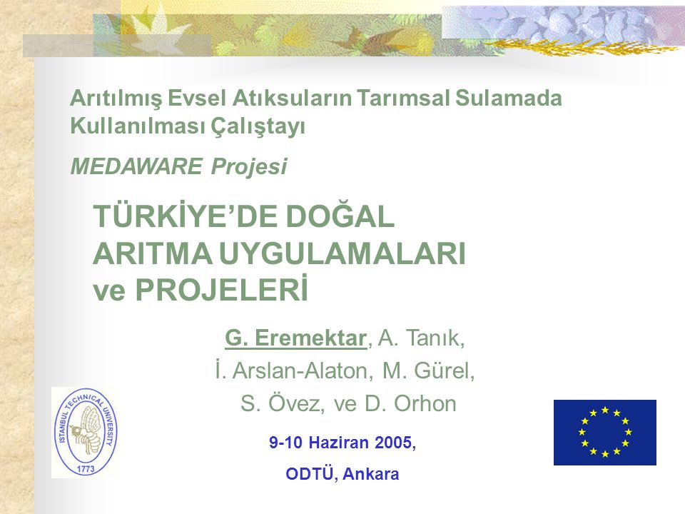 Arıtılmış Evsel Atıksuların Tarımsal Sulamada Kullanılması Çalıştayı MEDAWARE Projesi TÜRKİYE'DE DOĞAL ARITMA UYGULAMALARI ve PROJELERİ G. Eremektar,