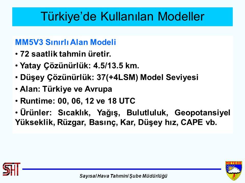 Sayısal Hava Tahmini Şube Müdürlüğü Türkiye'de Kullanılan Modeller MM5V3 Sınırlı Alan Modeli 72 saatlik tahmin üretir. Yatay Çözünürlük: 4.5/13.5 km.
