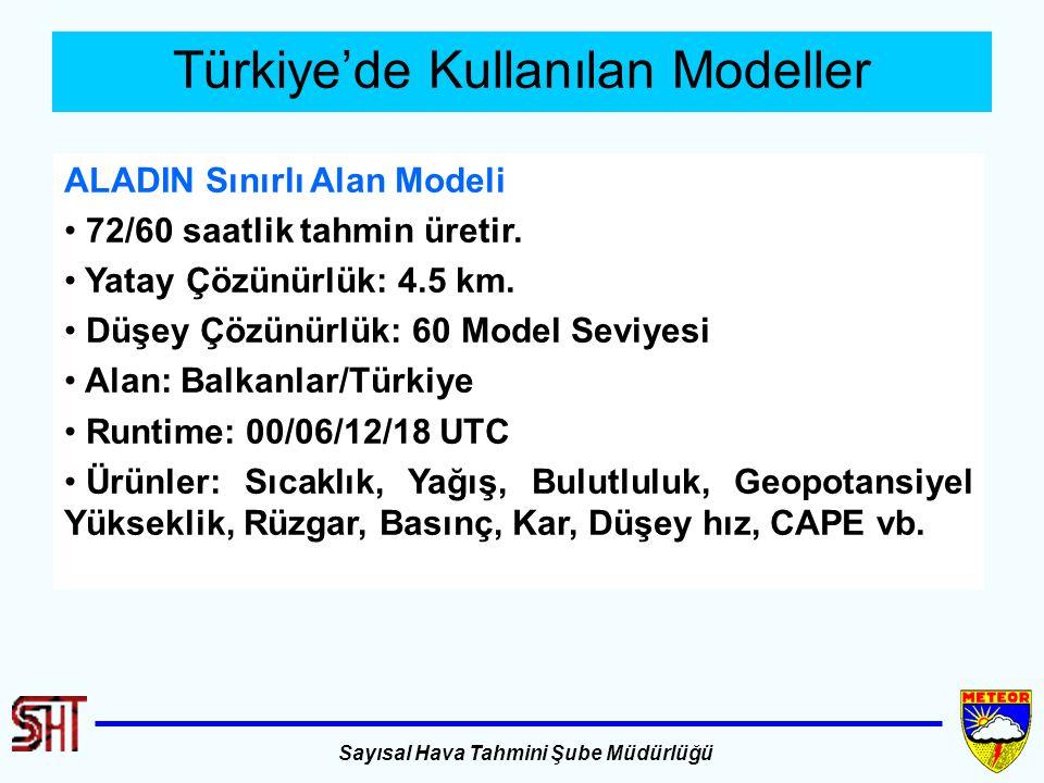 Sayısal Hava Tahmini Şube Müdürlüğü Türkiye'de Kullanılan Modeller ALADIN Sınırlı Alan Modeli 72/60 saatlik tahmin üretir. Yatay Çözünürlük: 4.5 km. D