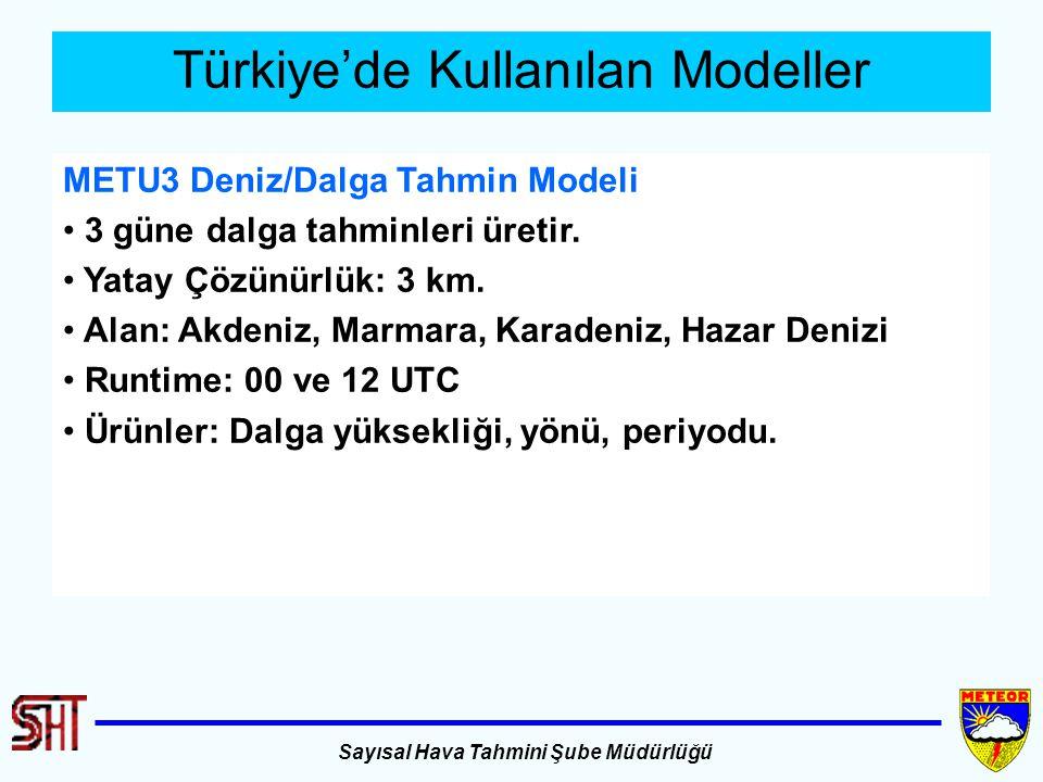 Sayısal Hava Tahmini Şube Müdürlüğü Türkiye'de Kullanılan Modeller METU3 Deniz/Dalga Tahmin Modeli 3 güne dalga tahminleri üretir. Yatay Çözünürlük: 3