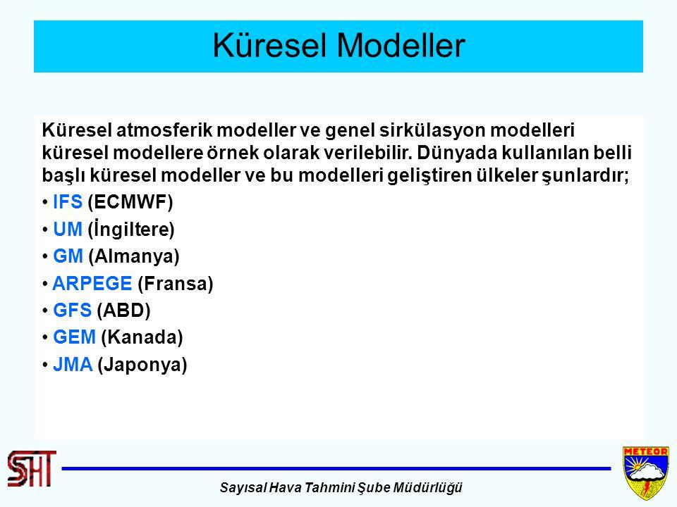 Sayısal Hava Tahmini Şube Müdürlüğü Küresel Modeller Küresel atmosferik modeller ve genel sirkülasyon modelleri küresel modellere örnek olarak verileb