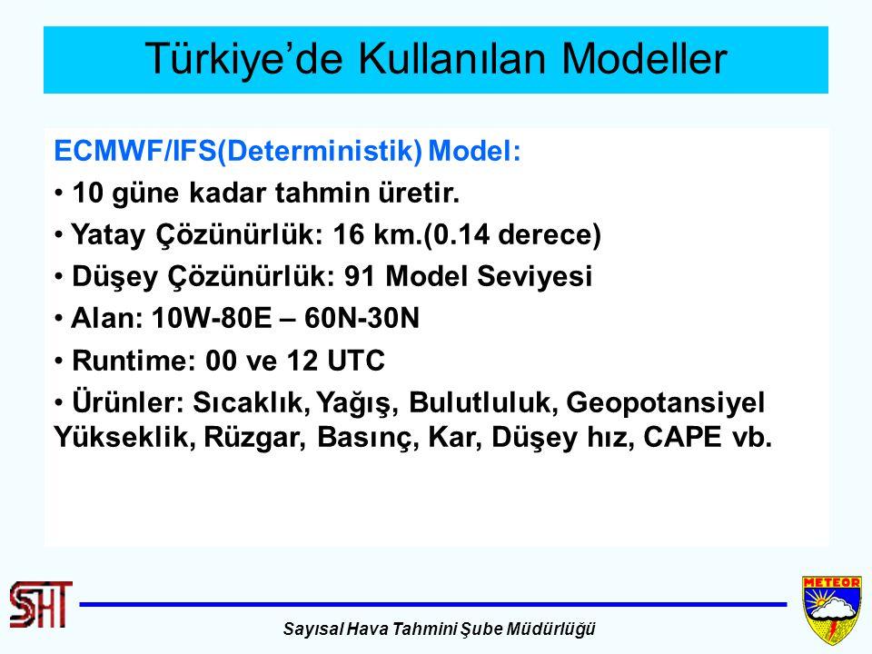 Sayısal Hava Tahmini Şube Müdürlüğü Türkiye'de Kullanılan Modeller ECMWF/IFS(Deterministik) Model: 10 güne kadar tahmin üretir. Yatay Çözünürlük: 16 k