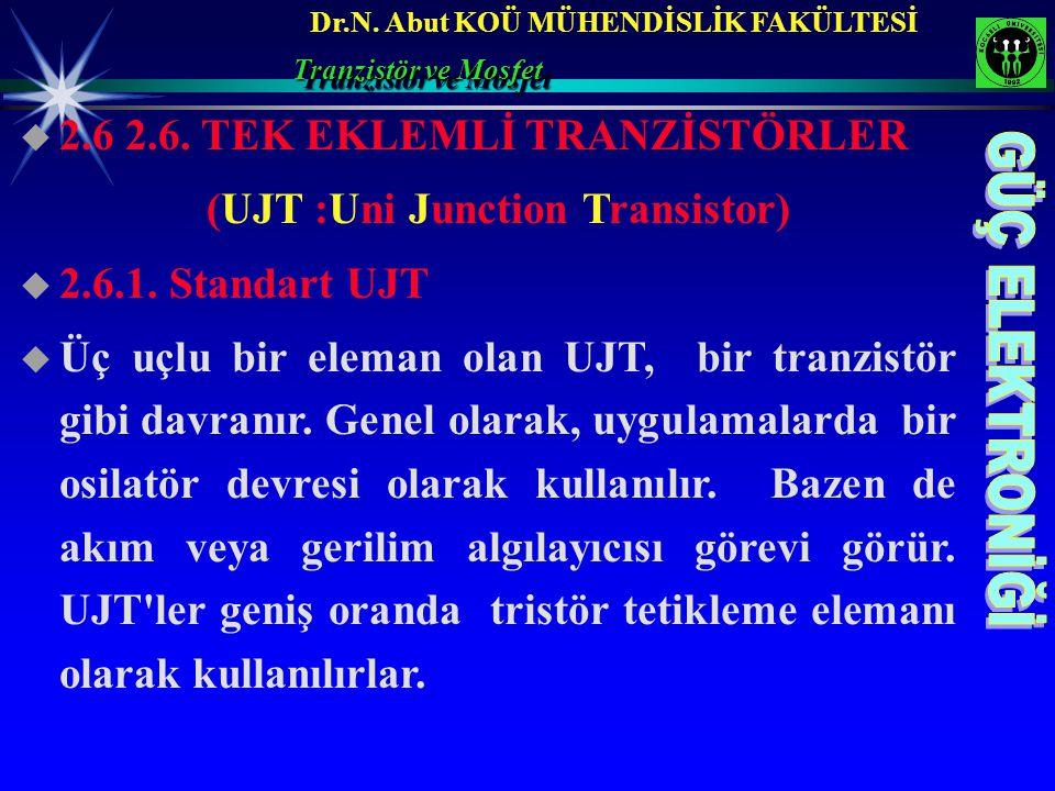 Dr.N. Abut KOÜ MÜHENDİSLİK FAKÜLTESİ Tranzistör ve Mosfet  2.6 2.6. TEK EKLEMLİ TRANZİSTÖRLER (UJT :Uni Junction Transistor)  2.6.1. Standart UJT 