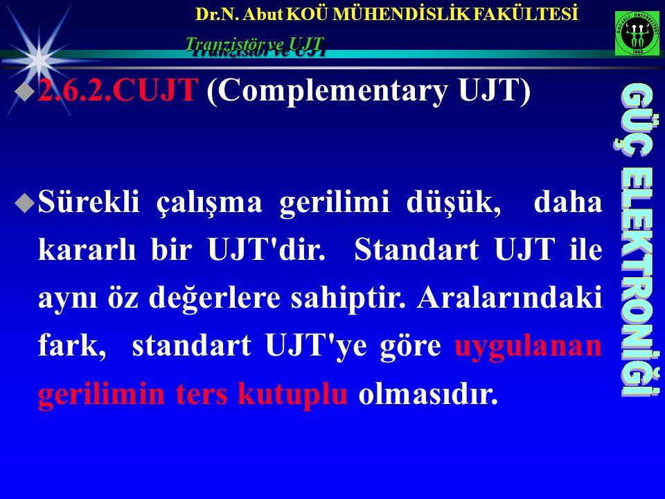 Dr.N. Abut KOÜ MÜHENDİSLİK FAKÜLTESİ Tranzistör ve UJT  2.6.2.CUJT (Complementary UJT)  Sürekli çalışma gerilimi düşük, daha kararlı bir UJT'dir. St