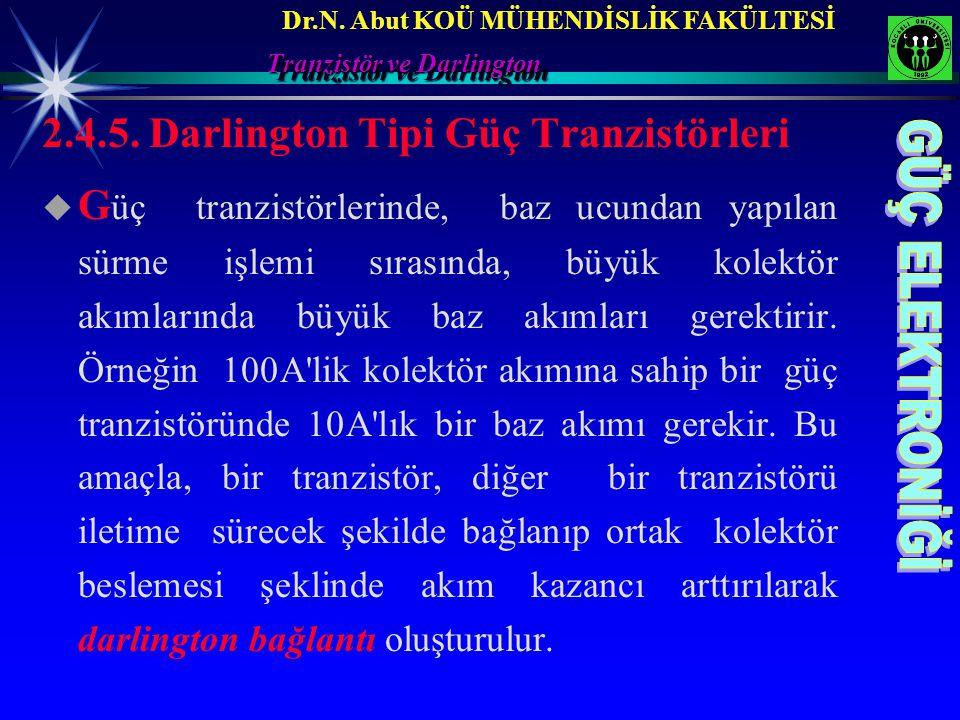 Dr.N. Abut KOÜ MÜHENDİSLİK FAKÜLTESİ Tranzistör ve Darlington 2.4.5. Darlington Tipi Güç Tranzistörleri   G üç tranzistörlerinde, baz ucundan yapıla