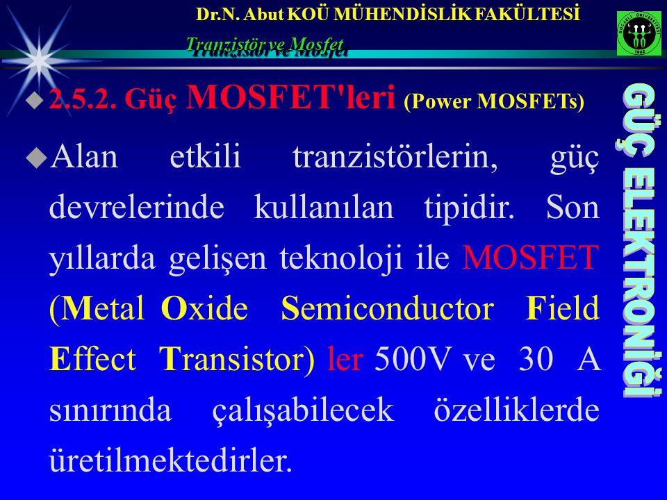 Dr.N. Abut KOÜ MÜHENDİSLİK FAKÜLTESİ  2.5.2. Güç MOSFET'leri (Power MOSFETs)  Alan etkili tranzistörlerin, güç devrelerinde kullanılan tipidir. Son