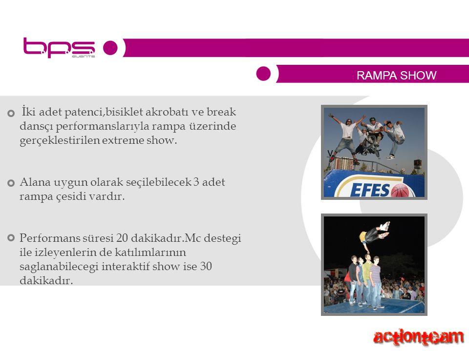 RAMPA SHOW İki adet patenci,bisiklet akrobatı ve break dansçı performanslarıyla rampa üzerinde gerçeklestirilen extreme show.