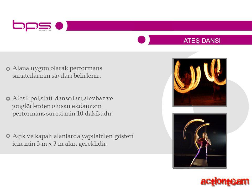 ATEŞ DANSI Alana uygun olarak performans sanatcılarının sayıları belirlenir.