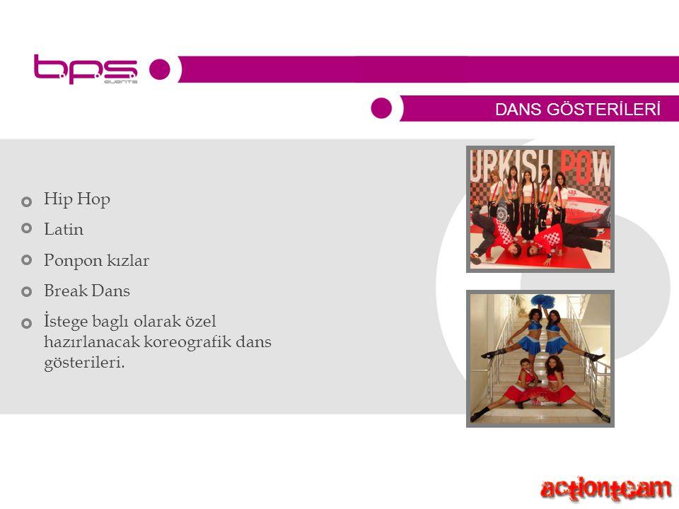 DANS GÖSTERİLERİ Hip Hop Latin Ponpon kızlar Break Dans İstege baglı olarak özel hazırlanacak koreografik dans gösterileri.