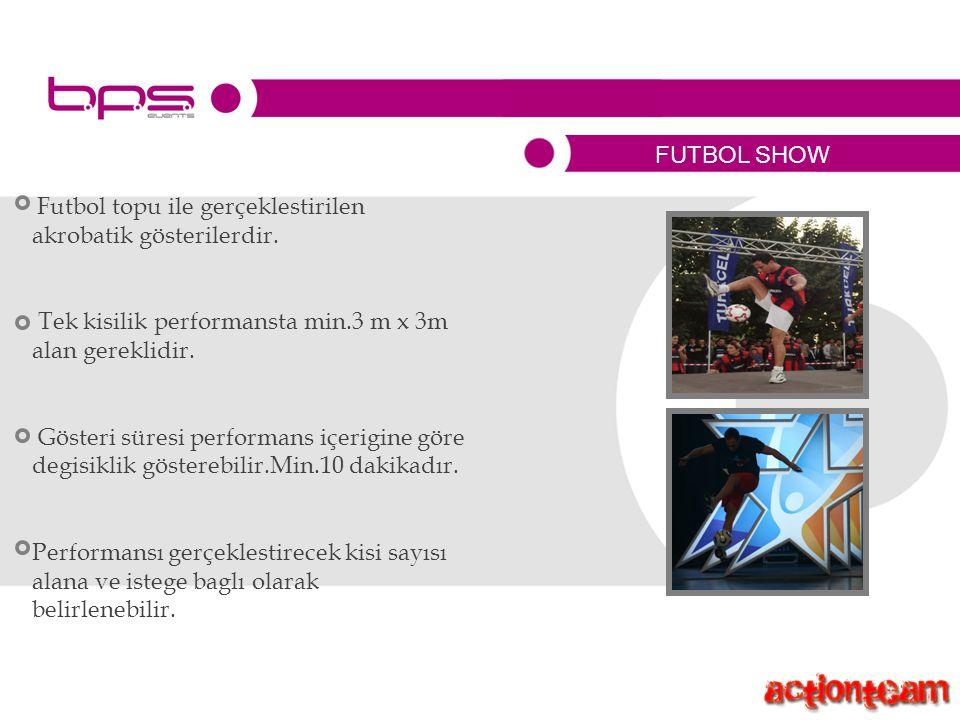 FUTBOL SHOW Futbol topu ile gerçeklestirilen akrobatik gösterilerdir.