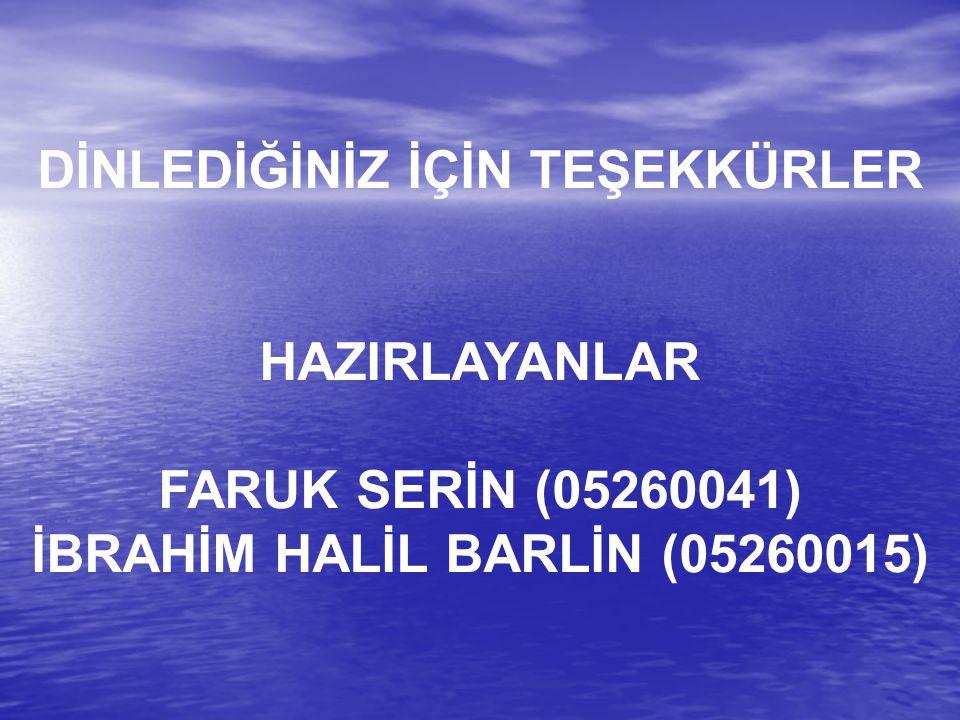 DİNLEDİĞİNİZ İÇİN TEŞEKKÜRLER HAZIRLAYANLAR FARUK SERİN (05260041) İBRAHİM HALİL BARLİN (05260015)