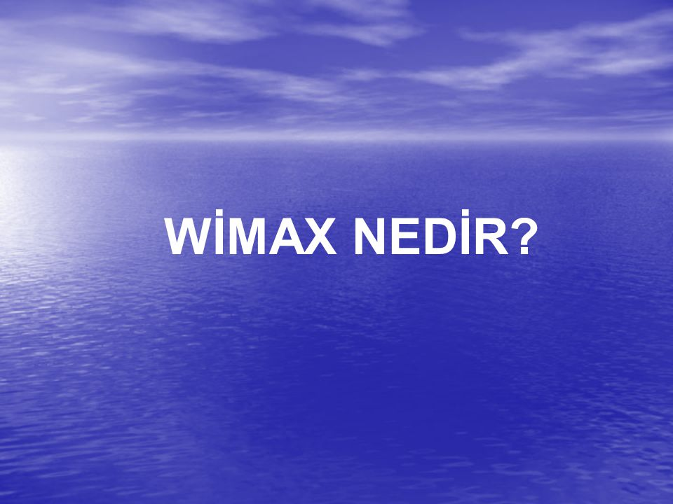 Wimax'in ülkemizdeki durumu ile diğer ülkelerdeki durum arasında fark yoktur.