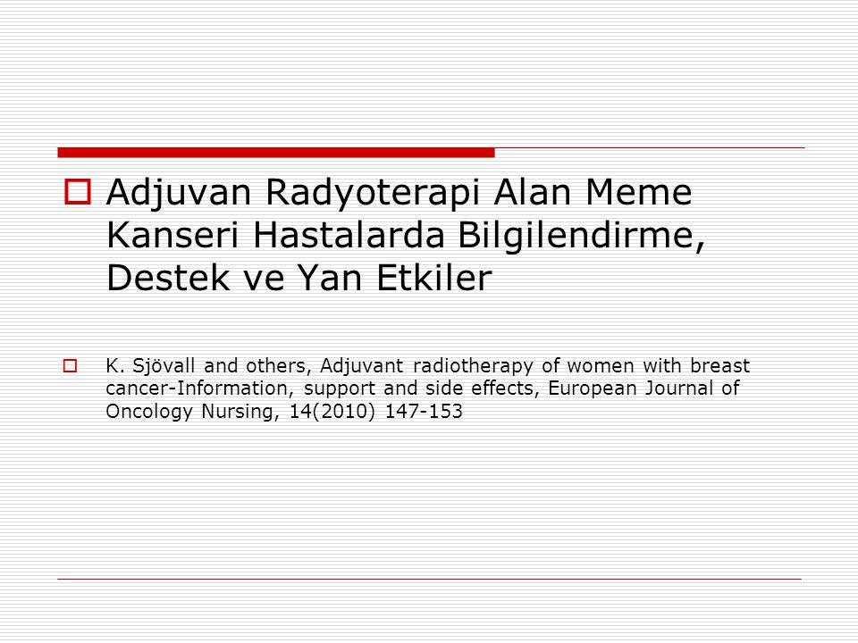  Adjuvan Radyoterapi Alan Meme Kanseri Hastalarda Bilgilendirme, Destek ve Yan Etkiler  K. Sjövall and others, Adjuvant radiotherapy of women with b
