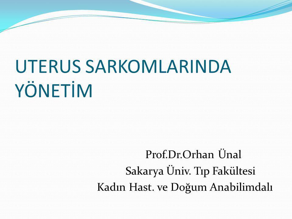 UTERUS SARKOMLARINDA YÖNETİM Prof.Dr.Orhan Ünal Sakarya Üniv.