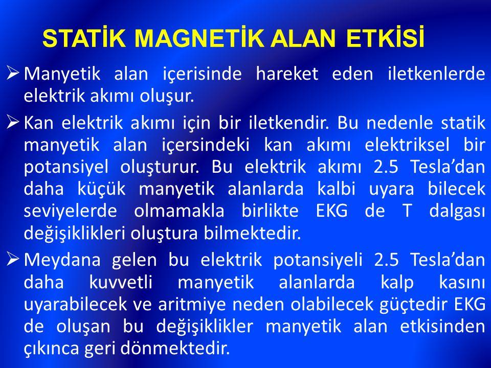 STATİK MAGNETİK ALAN ETKİSİ  Manyetik alan içerisinde hareket eden iletkenlerde elektrik akımı oluşur.  Kan elektrik akımı için bir iletkendir. Bu n