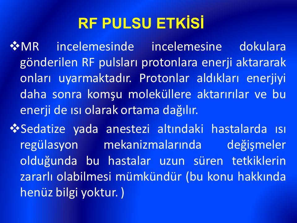 RF PULSU ETKİSİ  MR incelemesinde incelemesine dokulara gönderilen RF pulsları protonlara enerji aktararak onları uyarmaktadır. Protonlar aldıkları e