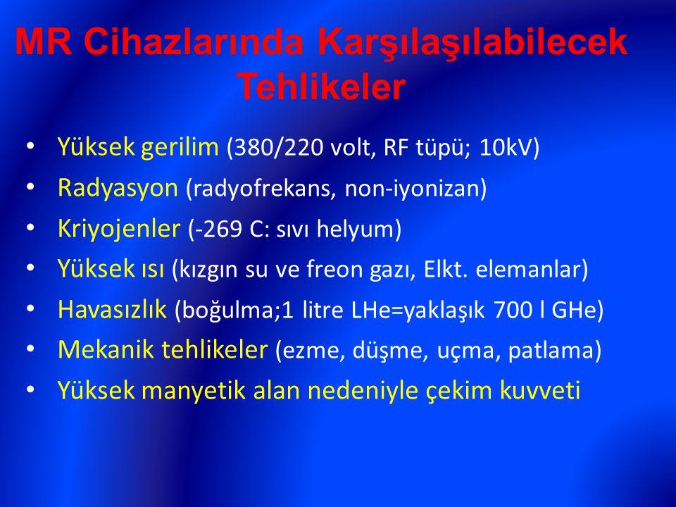 MR Cihazlarında Karşılaşılabilecek Tehlikeler Yüksek gerilim (380/220 volt, RF tüpü; 10kV) Radyasyon (radyofrekans, non-iyonizan) Kriyojenler (-269 C: