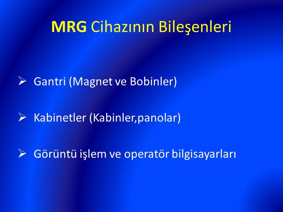 MRG Cihazının Bileşenleri  Gantri (Magnet ve Bobinler)  Kabinetler (Kabinler,panolar)  Görüntü işlem ve operatör bilgisayarları