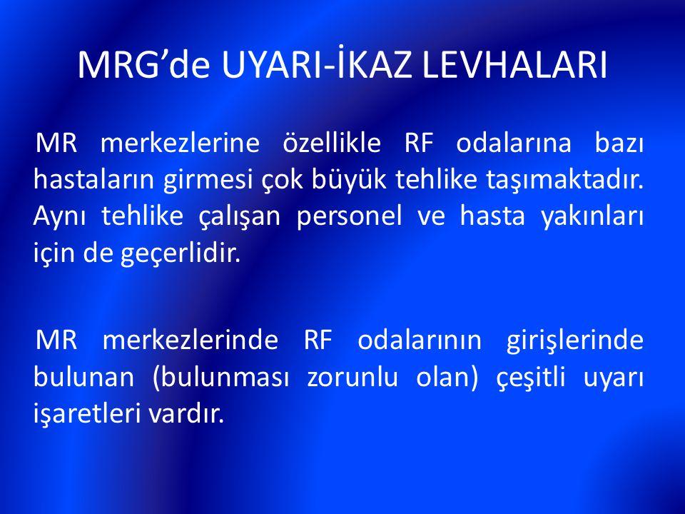 MRG'de UYARI-İKAZ LEVHALARI MR merkezlerine özellikle RF odalarına bazı hastaların girmesi çok büyük tehlike taşımaktadır. Aynı tehlike çalışan person
