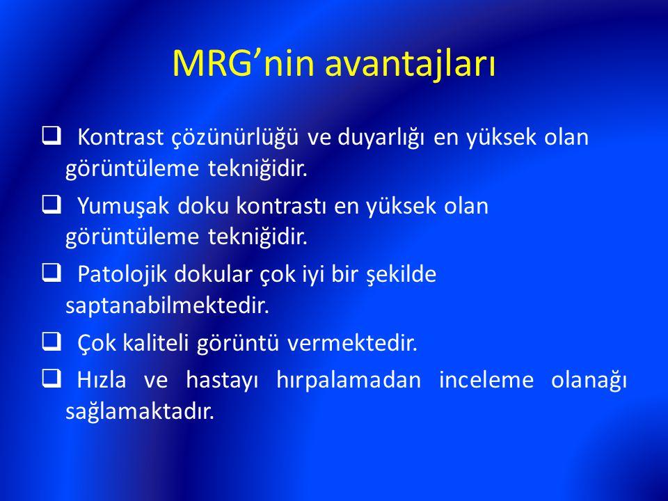 MRG'nin avantajları  Kontrast çözünürlüğü ve duyarlığı en yüksek olan görüntüleme tekniğidir.  Yumuşak doku kontrastı en yüksek olan görüntüleme tek