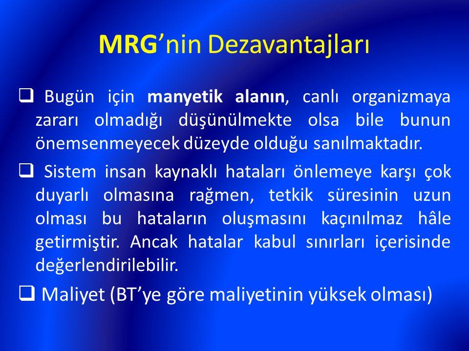 MRG'nin Dezavantajları  Bugün için manyetik alanın, canlı organizmaya zararı olmadığı düşünülmekte olsa bile bunun önemsenmeyecek düzeyde olduğu sanı
