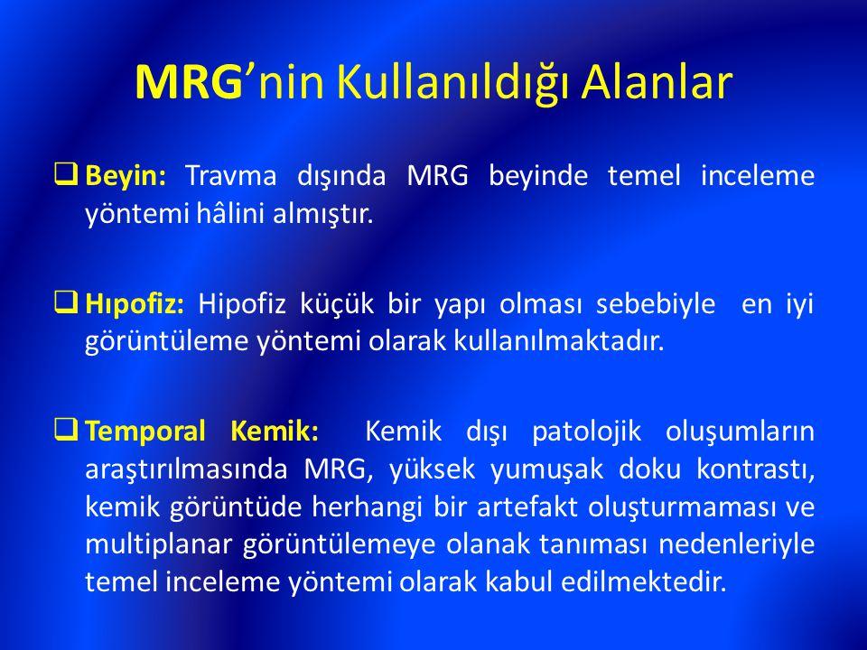 MRG'nin Kullanıldığı Alanlar  Beyin: Travma dışında MRG beyinde temel inceleme yöntemi hâlini almıştır.  Hıpofiz: Hipofiz küçük bir yapı olması sebe
