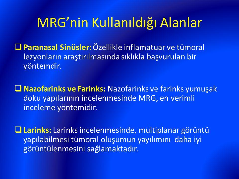 MRG'nin Kullanıldığı Alanlar  Paranasal Sinüsler: Özellikle inflamatuar ve tümoral lezyonların araştırılmasında sıklıkla başvurulan bir yöntemdir. 
