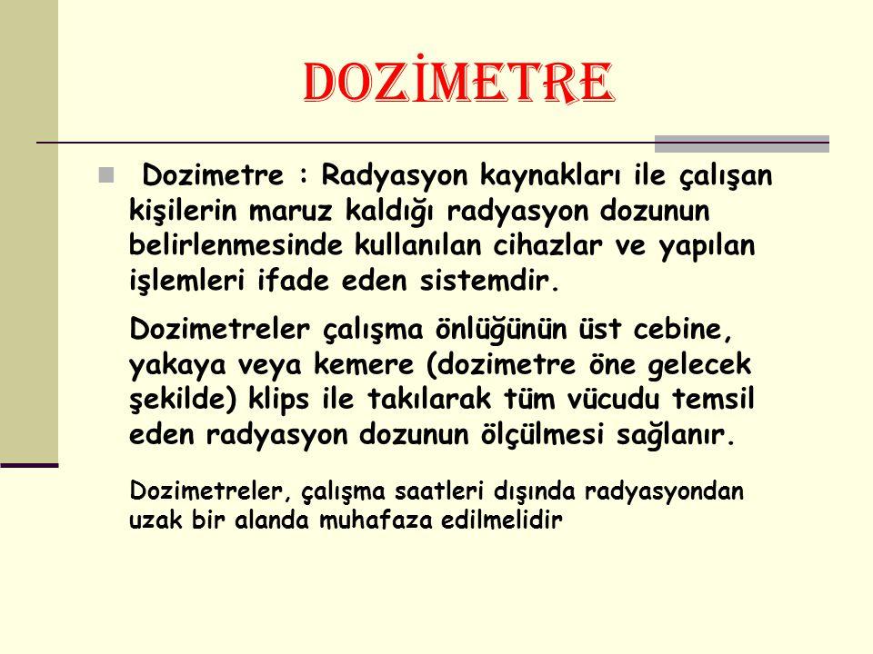 DOZ İ METRE Dozimetre : Radyasyon kaynakları ile çalışan kişilerin maruz kaldığı radyasyon dozunun belirlenmesinde kullanılan cihazlar ve yapılan işlemleri ifade eden sistemdir.