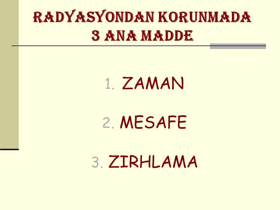 RADYASYONDAN KORUNMADA 3 ANA MADDE 1. ZAMAN 2. MESAFE 3. ZIRHLAMA