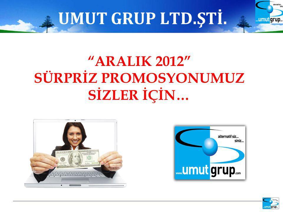 UMUT GRUP LTD.ŞTİ. ARALIK 2012 SÜRPRİZ PROMOSYONUMUZ SİZLER İÇİN…