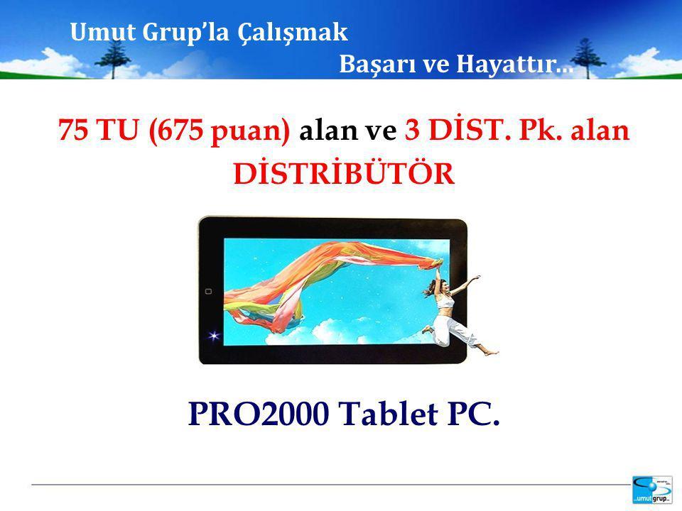 75 TU (675 puan) alan ve 3 DİST. Pk. alan DİSTRİBÜTÖR PRO2000 Tablet PC.