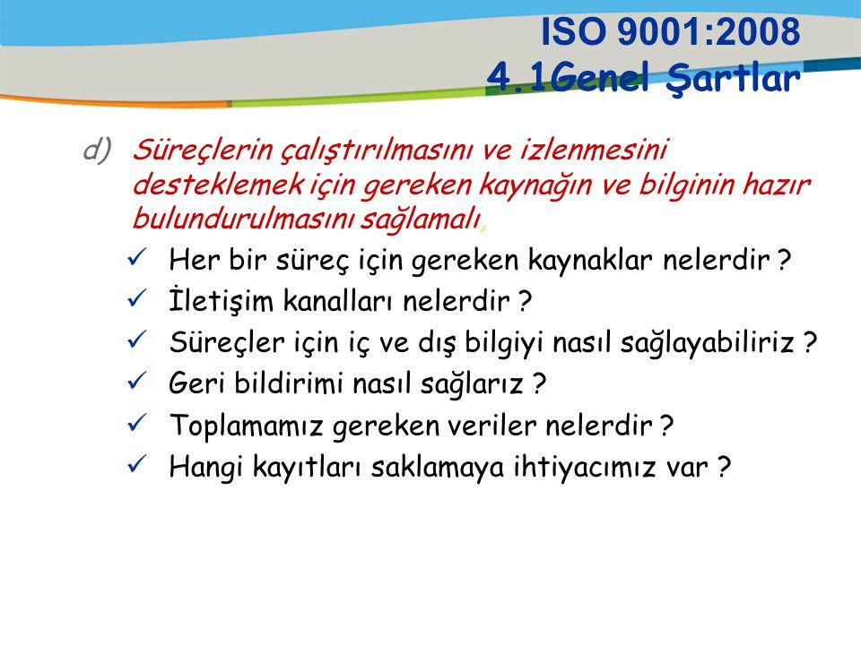 ISO 9001:2008 4.1Genel Şartlar c)Süreçlerin çalıştırılmasının ve kontrolünün etkinliğini sağlamak için gerekli kriterler ve metotları tayin etmeli, Sü
