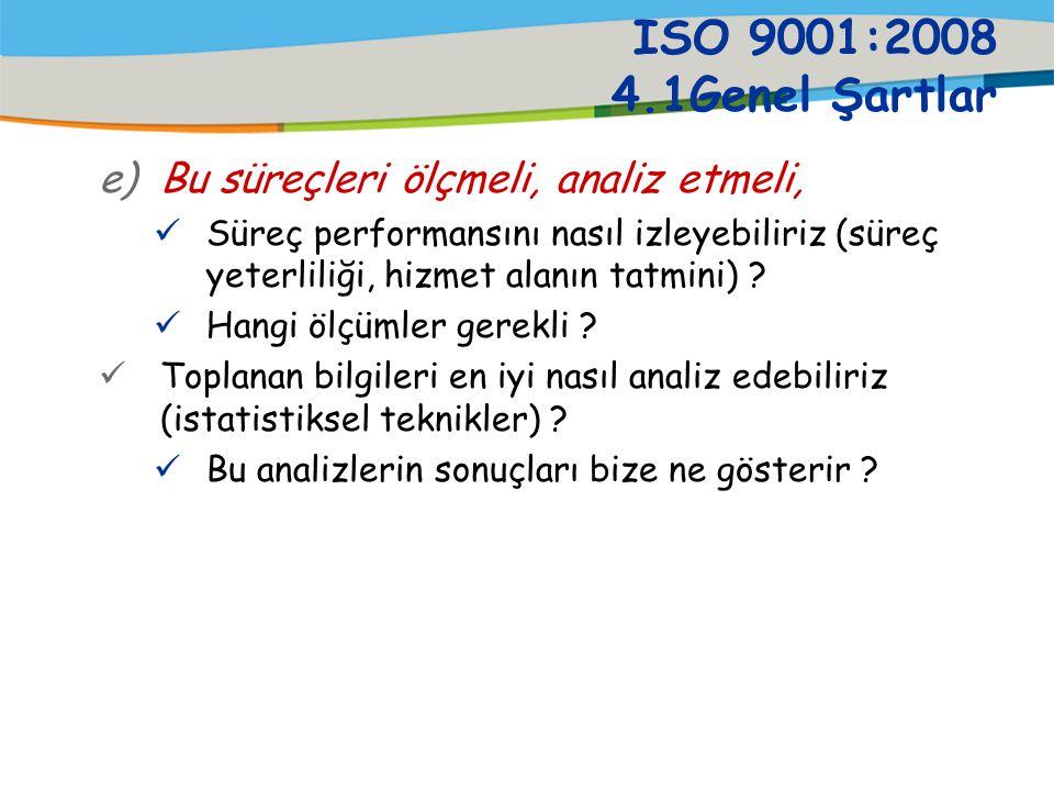ISO 9001:2008 4.1Genel Şartlar d)Süreçlerin çalıştırılmasını ve izlenmesini desteklemek için gereken kaynağın ve bilginin hazır bulundurulmasını sağla