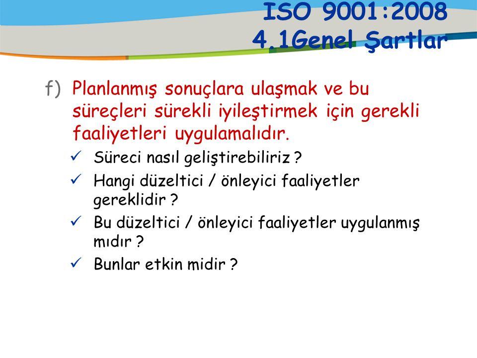 ISO 9001:2008 4.1Genel Şartlar e)Bu süreçleri ölçmeli, analiz etmeli, Süreç performansını nasıl izleyebiliriz (süreç yeterliliği, hizmet alanın tatmin