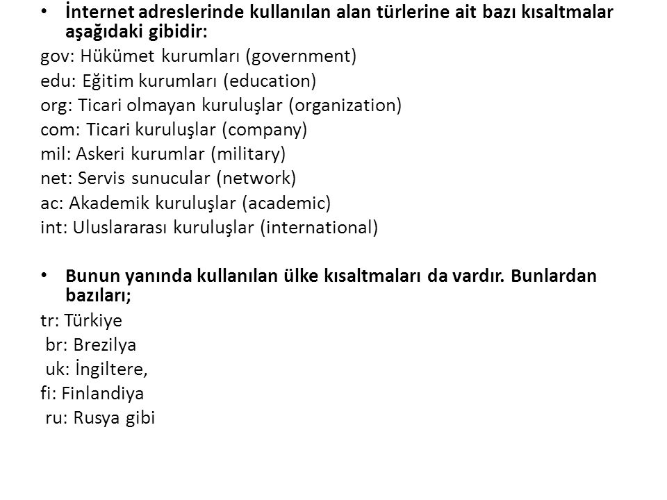 İnternet adreslerinde kullanılan alan türlerine ait bazı kısaltmalar aşağıdaki gibidir: gov: Hükümet kurumları (government) edu: Eğitim kurumları (edu