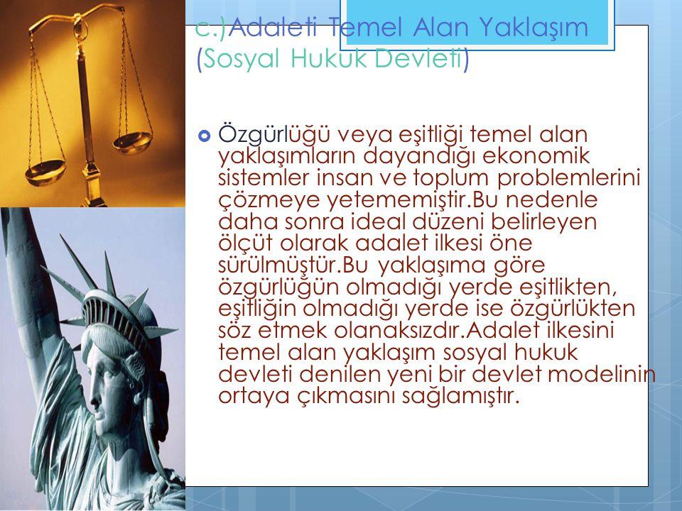 c.)Adaleti Temel Alan Yaklaşım (Sosyal Hukuk Devleti)  Özgürlüğü veya eşitliği temel alan yaklaşımların dayandığı ekonomik sistemler insan ve toplum