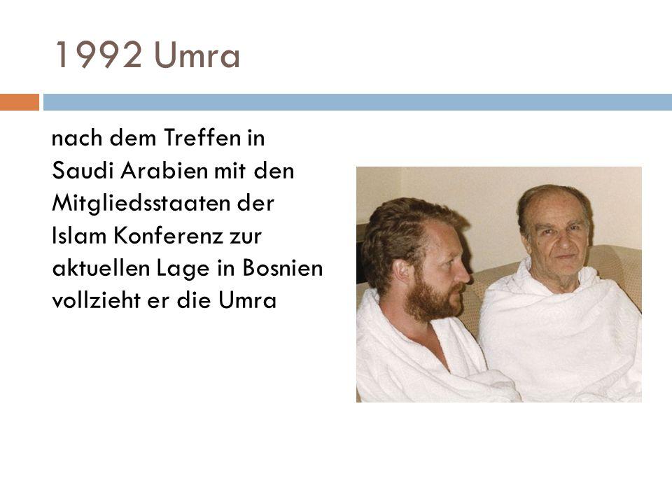 1992 Umra nach dem Treffen in Saudi Arabien mit den Mitgliedsstaaten der Islam Konferenz zur aktuellen Lage in Bosnien vollzieht er die Umra