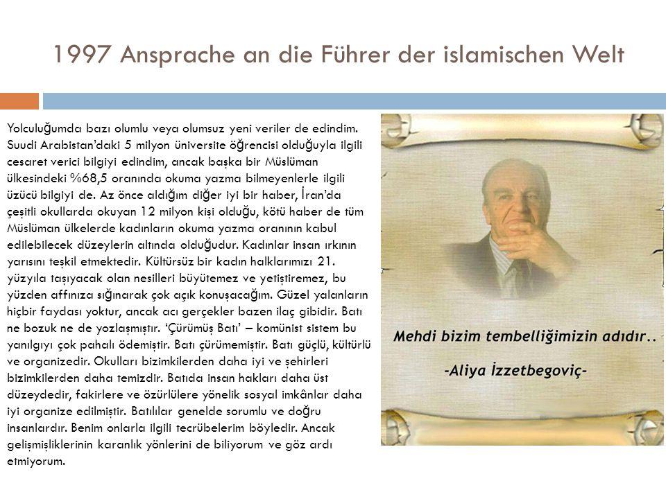 1997 Ansprache an die Führer der islamischen Welt Yolculu ğ umda bazı olumlu veya olumsuz yeni veriler de edindim.